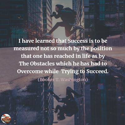 "Famous Quotes About Success And Hard Work: ""I have learned that success is to be measured not so much by the position that one has reached in life as by the obstacles which he has had to overcome while trying to succeed."" - Booker T. Washington"