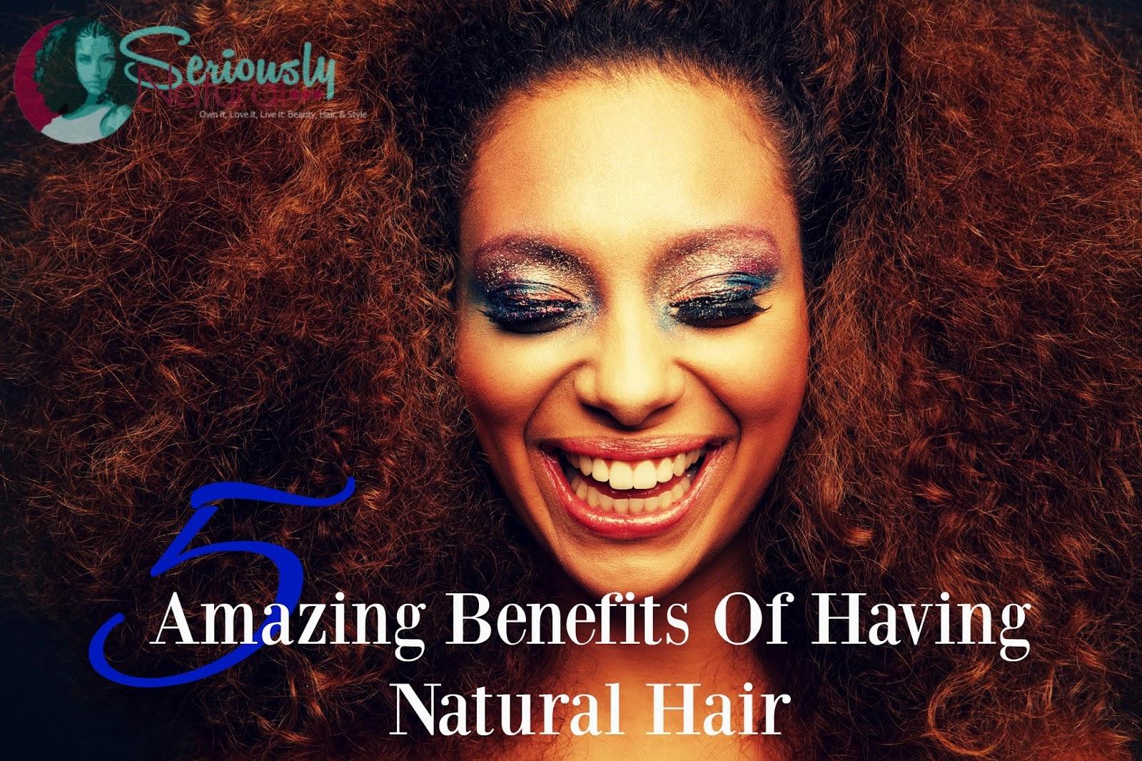 5 Amazing Benefits Of Having Natural Hair