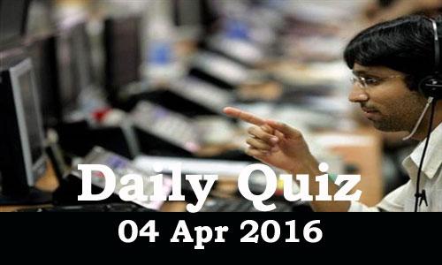 Daily Current Affairs Quiz - 04 Apr 2016