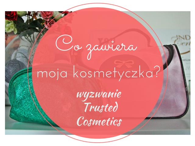 Wyzwanie Trusted Cosmetics | #1 Co zawiera moja kosmetyczka?