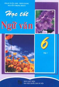 Học Tốt Ngữ Văn 6 Tập 1 - Phạm Tuấn Anh