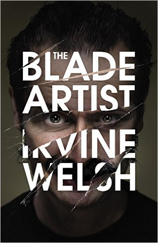 Blade Artist by Irvine Welsh