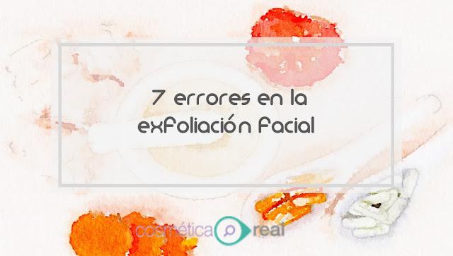 7 errores al hacer una exfoliacion facial