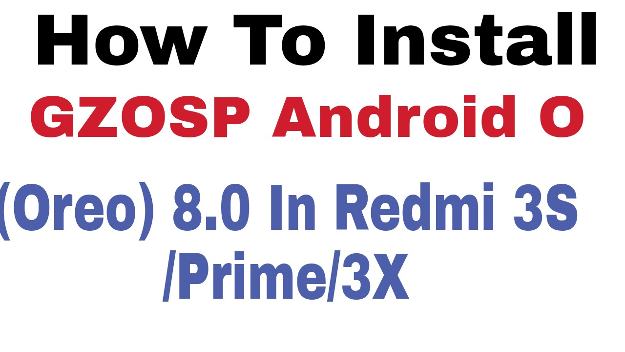 How To Install GZOSP Android O (Oreo) 8 0 In Redmi 3S/Prime/3X
