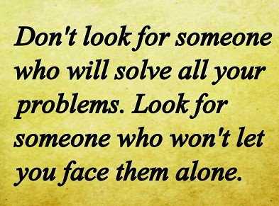 Dont Look For Someone Who Will Solve All Your Problems Look For