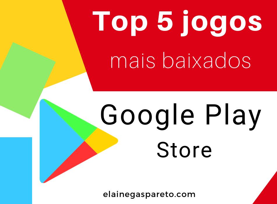 Os 5 jogos mais baixados na Google Play Store