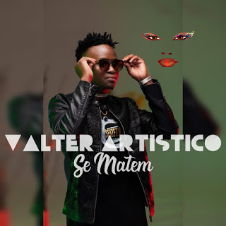 Valter Artistico - Se Matem (Afro Pop) - Download Mp3