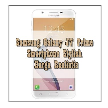 Samsung Galaxy J7 Prime, Smarphone Stylish Harga Realistis