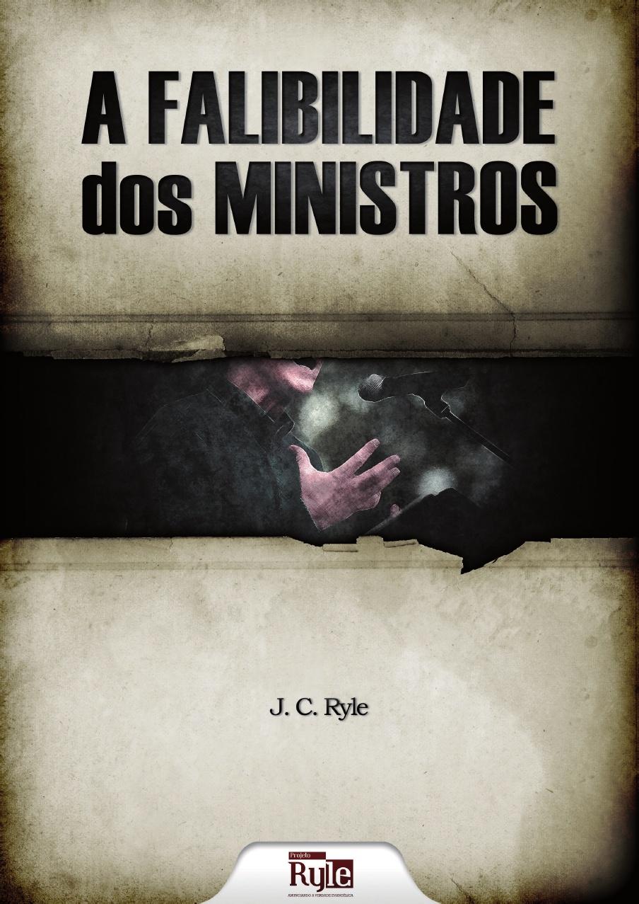 J. C. Ryle-A Falibilidade Dos Ministros-
