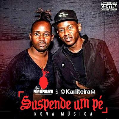 Dj Amoroso Ft. Karliteira  - Suspende Um Pé (Kuduro)[Download Mp3]