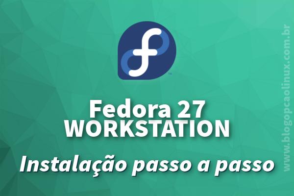 Como instalar passo a passo o Fedora 27 Workstation no seu computador