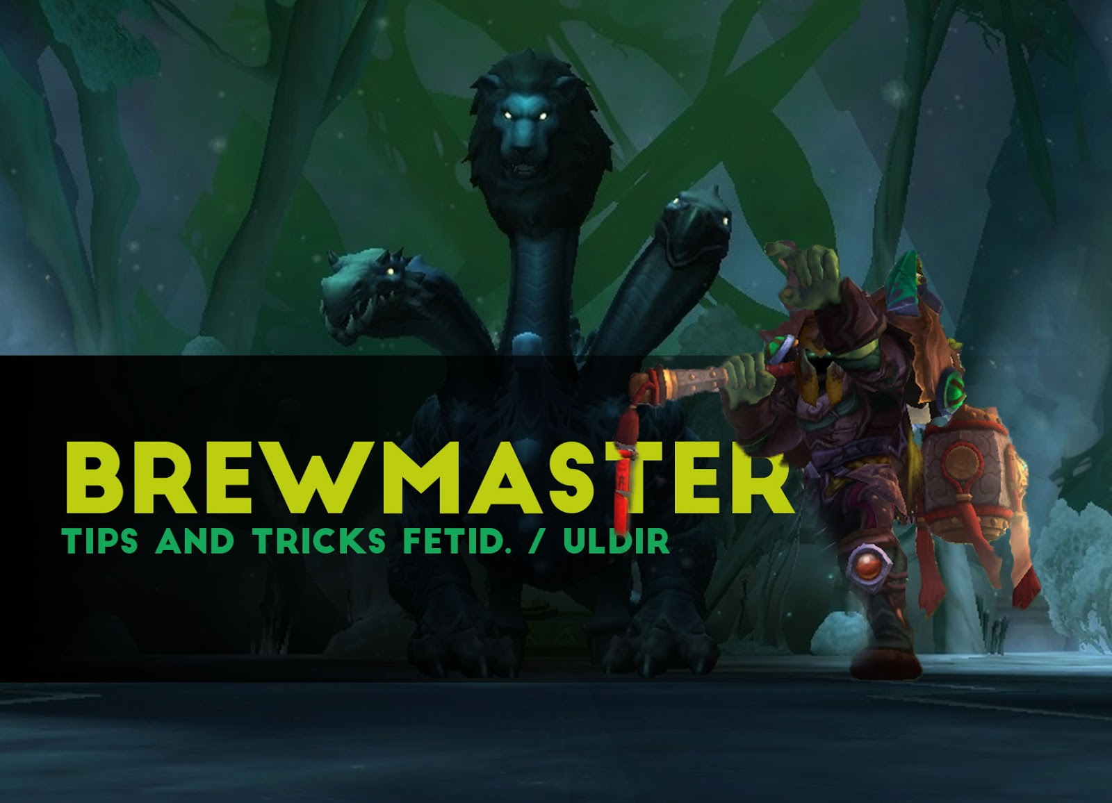 Brewmaster Tips and Tricks Fetid Devourer / ULDIR - Patch 8.0