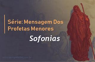 Série: Mensagem Dos Profetas Menores - A Mensagem de Sofonias: O Dia da Ira do Senhor