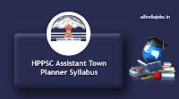 HPPSC Assistant Town Planner Syllabus
