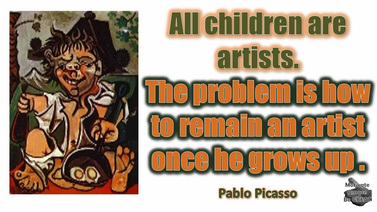 "Pablo Picasso Inspirational Quotes For Success: ""All children are artists. The problem is how to remain an artist once he grows up."" - Pablo Picasso"