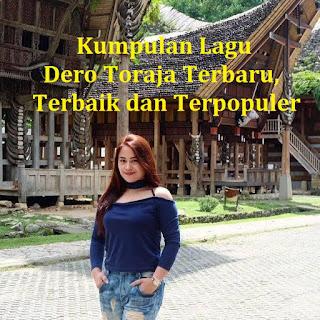 Kumpulan Lagu Dero Toraja Terbaru, Terbaik dan Terpopuler