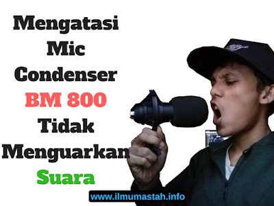 Cara Mengatasi Mic Condenser BM 800 Tidak Menguarkan Suara di Komputer