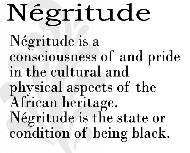 Négritude is a consciousness of and pride in the cultural and physical aspects of the African heritage. Négritude is the state or condition of being black.