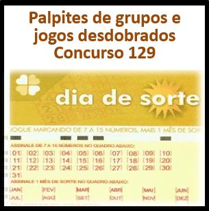 Palpites dia de sorte concurso 129 grupos e jogos desdobrados