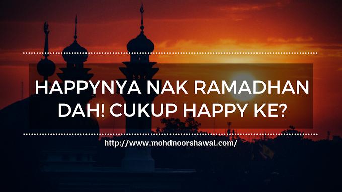 Happynya Nak Ramadhan? Cukup happy ke?