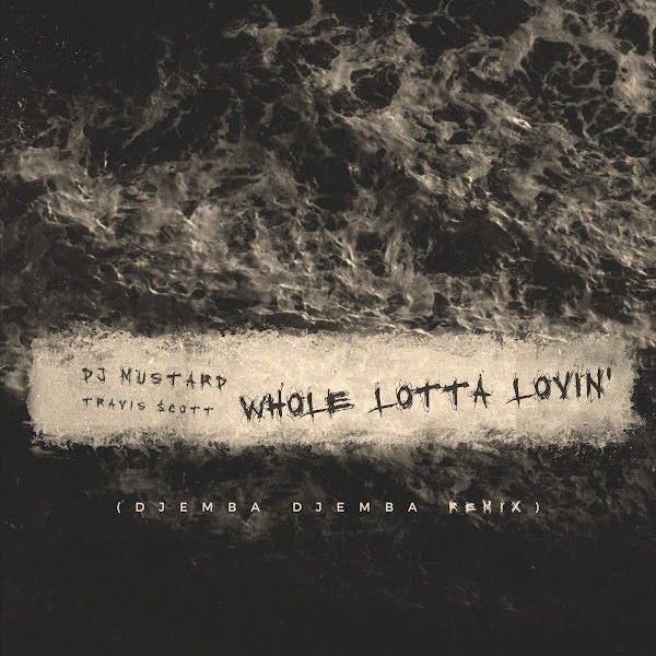 DJ Mustard - Whole Lotta Lovin' (feat. Travis Scott) [Djemba Dejemba Remix] - Single Cover