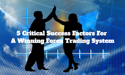 5 Critical Success Factors For A Winning Forex Trading System