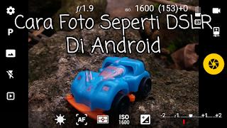 Cara Foto Mirip Seperti DSLR Di Android Dengan Aplikasi Kamera Terbaik