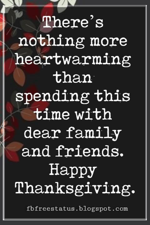 Sayings For Thanksgiving Cards, There's nothing more heartwarming than spending this time with dear family and friends. Happy Thanksgiving.