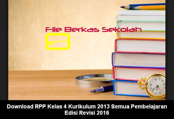 Download RPP Kelas 4 Kurikulum 2013 Semua Pembelajaran Edisi Revisi 2016