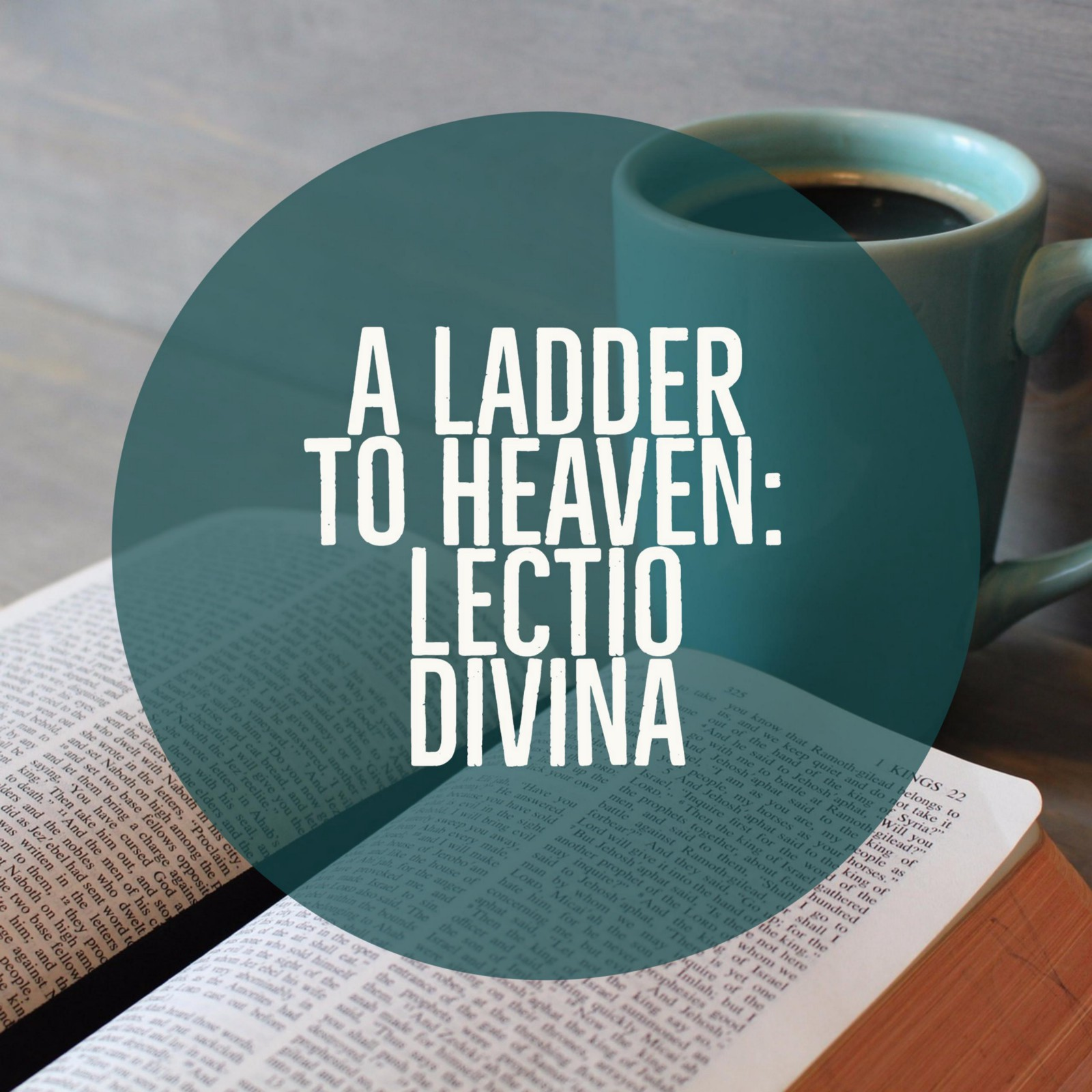 A Ladder to Heaven: Lectio Divina