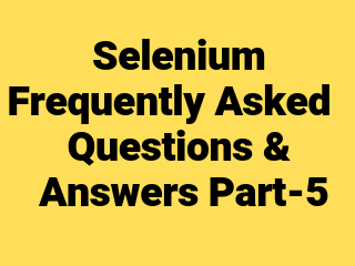 Selenium Frequently Asked Questions & Answers Part-5 ~ SDET