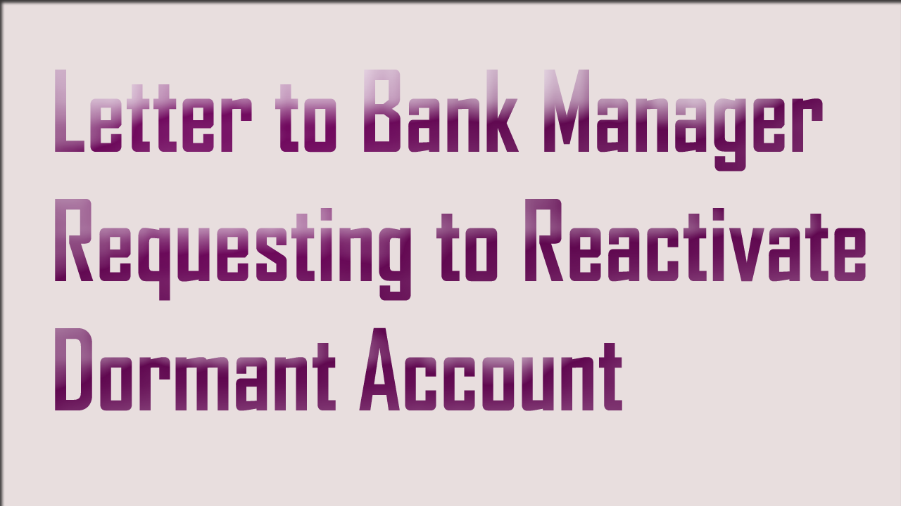 Letter to Bank Manager Requesting to Reactivate Dormant Account