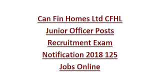 Can Fin Homes Ltd CFHL Junior Officer Posts Recruitment Exam Notification 2018 125 Jobs Online