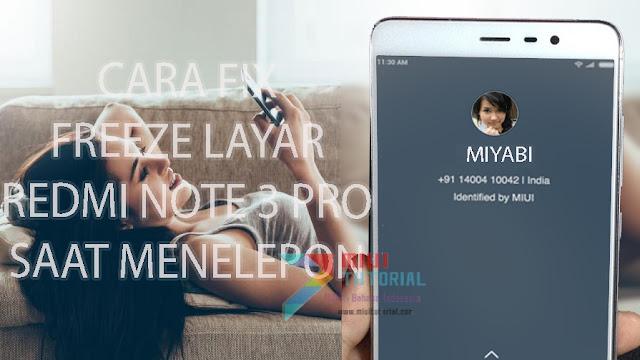 Layar dan Touchscreen Xiaomi Redmi Note 3 PRO Kamu Error Freeze Ketika Menerima atau Melakukan Panggilan Telepon? Berikut Cara Memperbaikinya