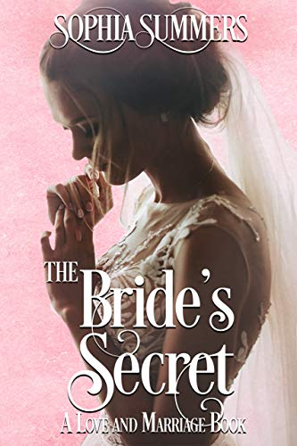 The Bride's Secret (Love and Marriage Book 1) by Sophia Summers