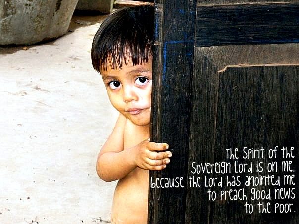 The Spirit of the Sovereign Lord is on me, because the Lord has anointed me to preach good news to the poor