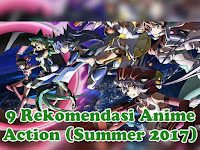 9 Rekomendasi Anime Action (Summer 2017)