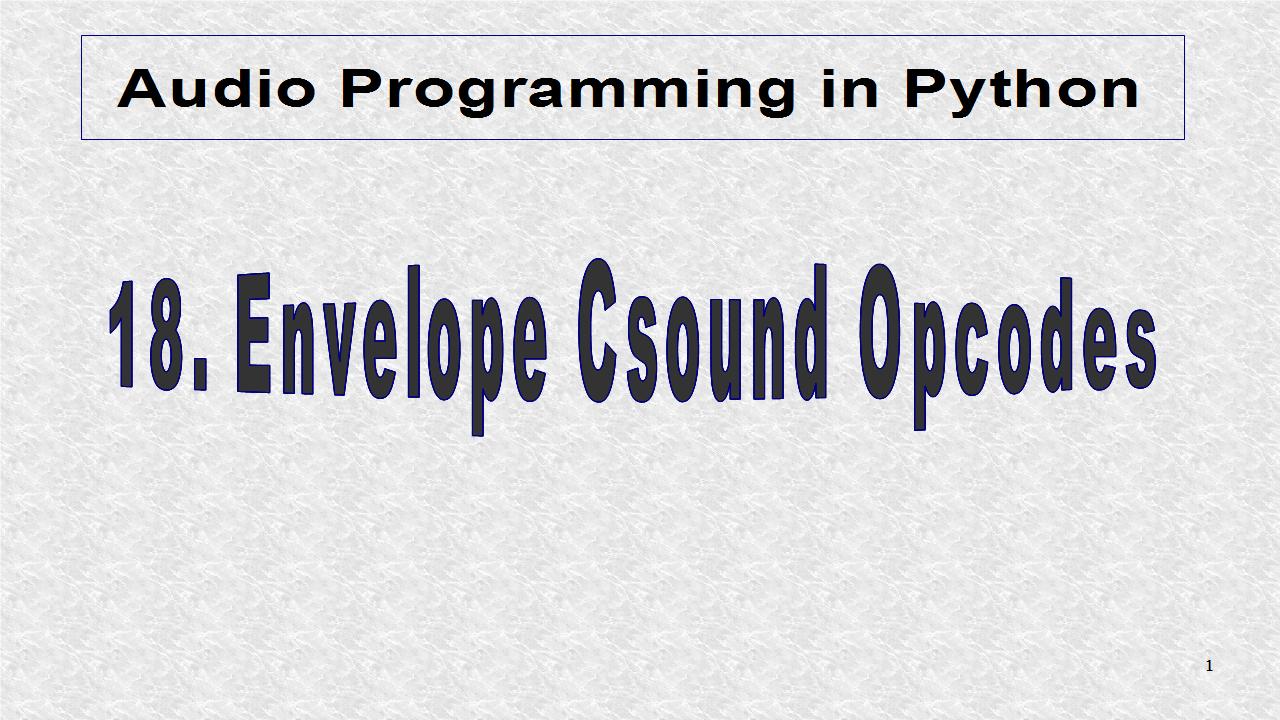 Audio Programming In Python: 18  Envelope Csound Opcodes