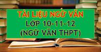 TỔNG HỢP TÀI LIỆU GIẢNG DẠY, HỌC TẬP MÔN NGỮ VĂN 10-11-12 (NGỮ VĂN THPT)