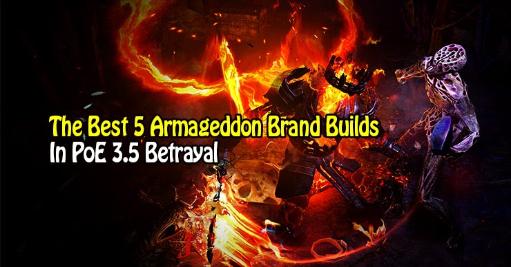 The Best 5 Armageddon Brand Builds In Poe 3 5 Betrayal