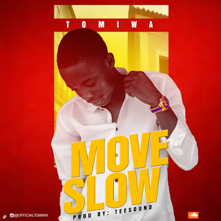 DOWNLOAD MP3: Tomiwa - Move Slow (Prod. by Tee Sounds)