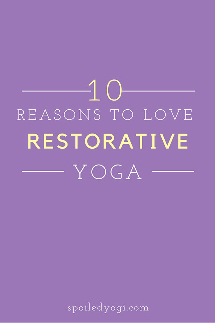 10 Reasons to Love Restorative Yoga: SpoiledYogi.com