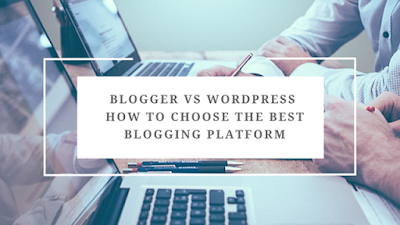 BLOGGER vs WORDPRESS: Choosing the Best Blogging Platform