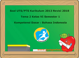 Contoh Soal UTS/ PTS Tema 2 Bahasa Indonesia Kelas 6 Semester 1 K13 Revisi 2018