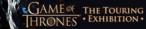 The Game of Thrones: Touring Exhibition is coming to London - UPCOMING EXHIBITION