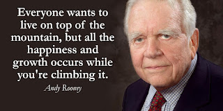 """ Everyone wants to live on top of the mountain, but all the happiness and growth occurs while you're climbing it. "" - Andy Rooney - Quotes"