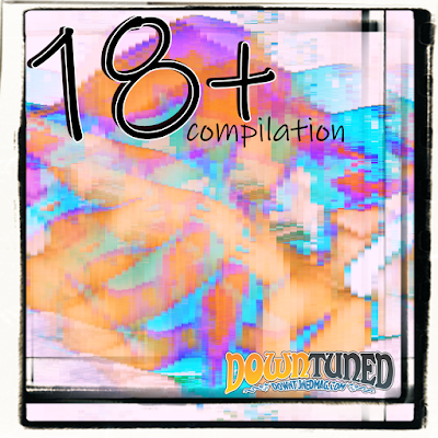 18+ compilation by Downtuned Magazine