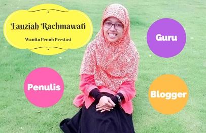 Fauziah Rachmawati Seorang Penulis Blogger Guru dan Wanita Penuh Prestasi