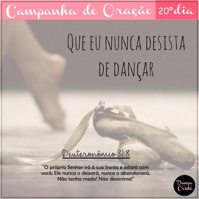 Campanha de Oração, 20º Dia, Que eu nunca desista de dançar, Campanha para Ministério de Dança, Dança Cristã, Frases, Por Milene Oliveira.