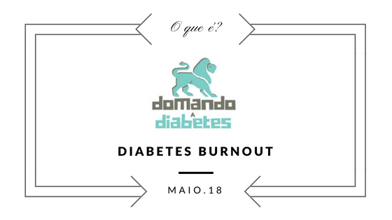 diabetes, burnout, domando a diabetes